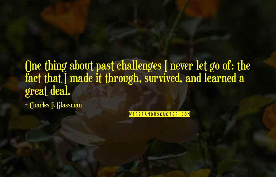 About Motivational Quotes By Charles F. Glassman: One thing about past challenges I never let