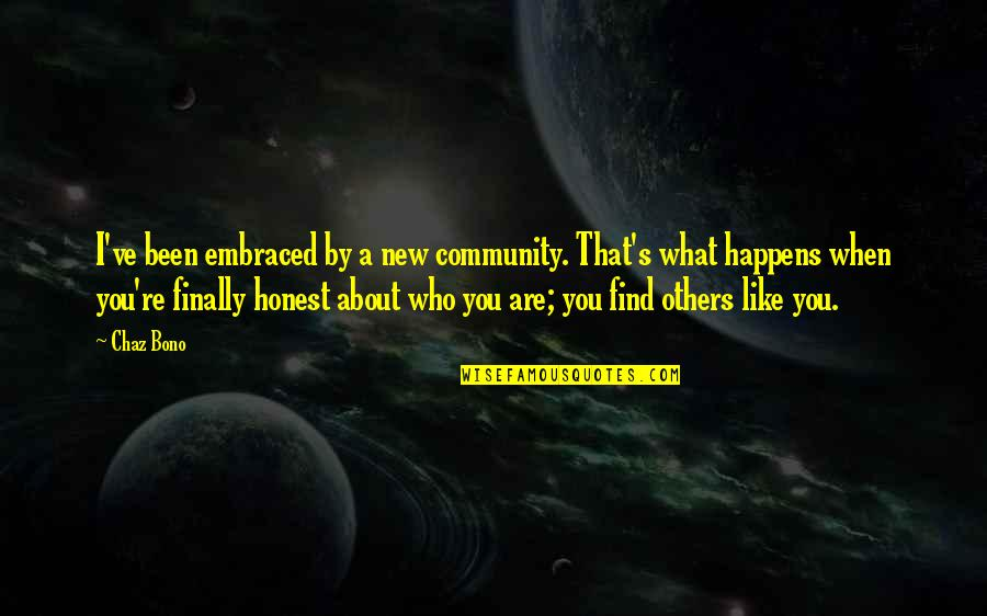 About Motivational Quotes By Chaz Bono: I've been embraced by a new community. That's