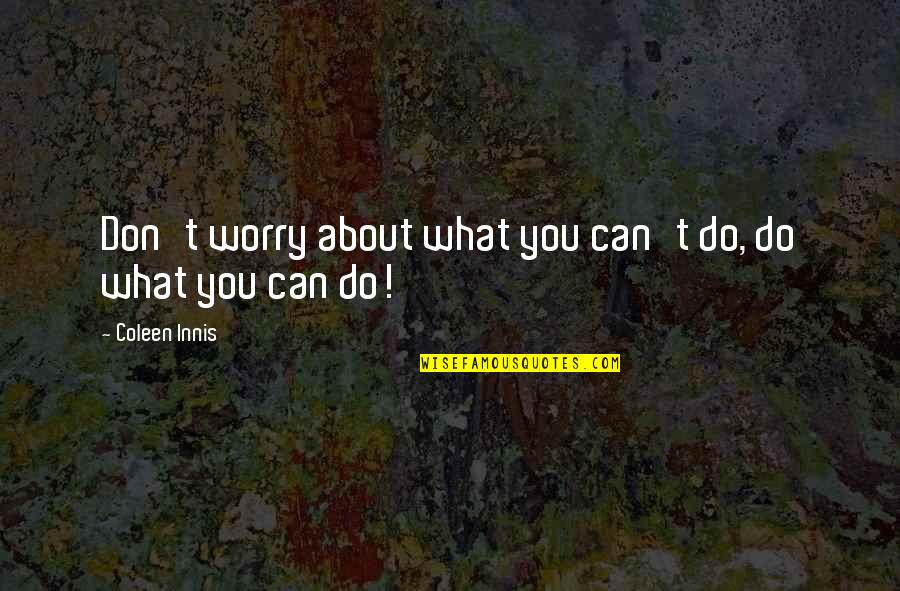 About Motivational Quotes By Coleen Innis: Don't worry about what you can't do, do