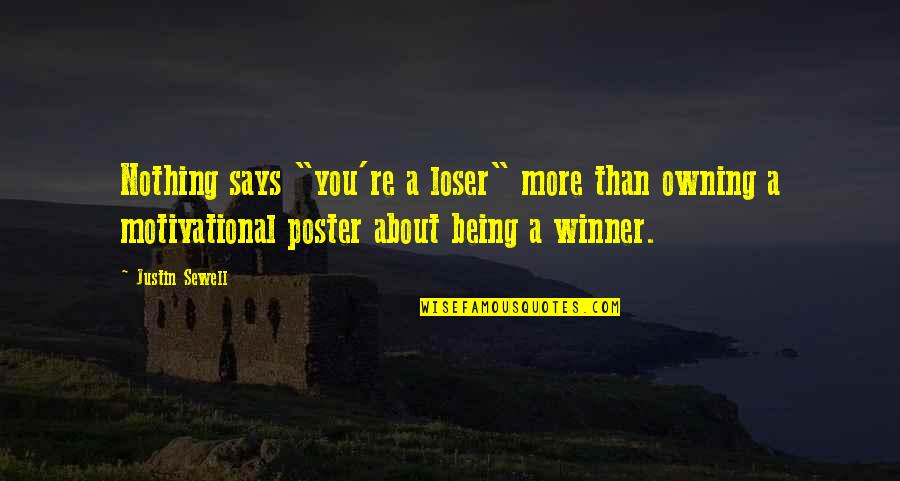 "About Motivational Quotes By Justin Sewell: Nothing says ""you're a loser"" more than owning"