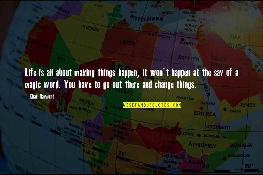 About Motivational Quotes By Khali Raymond: Life is all about making things happen, it