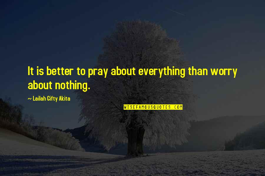 About Motivational Quotes By Lailah Gifty Akita: It is better to pray about everything than