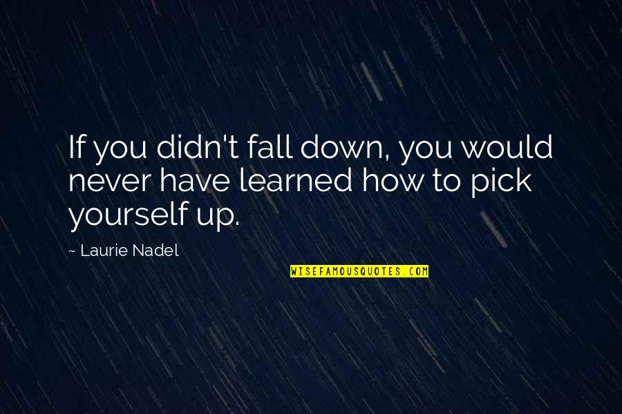About Motivational Quotes By Laurie Nadel: If you didn't fall down, you would never