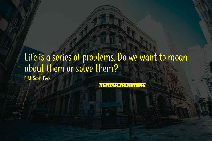 About Motivational Quotes By M. Scott Peck: Life is a series of problems. Do we