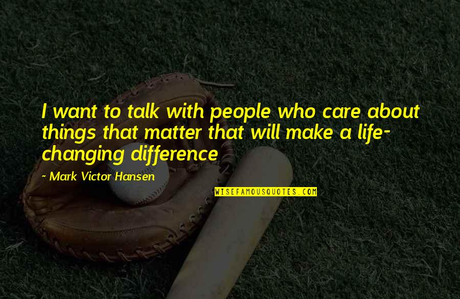 About Motivational Quotes By Mark Victor Hansen: I want to talk with people who care