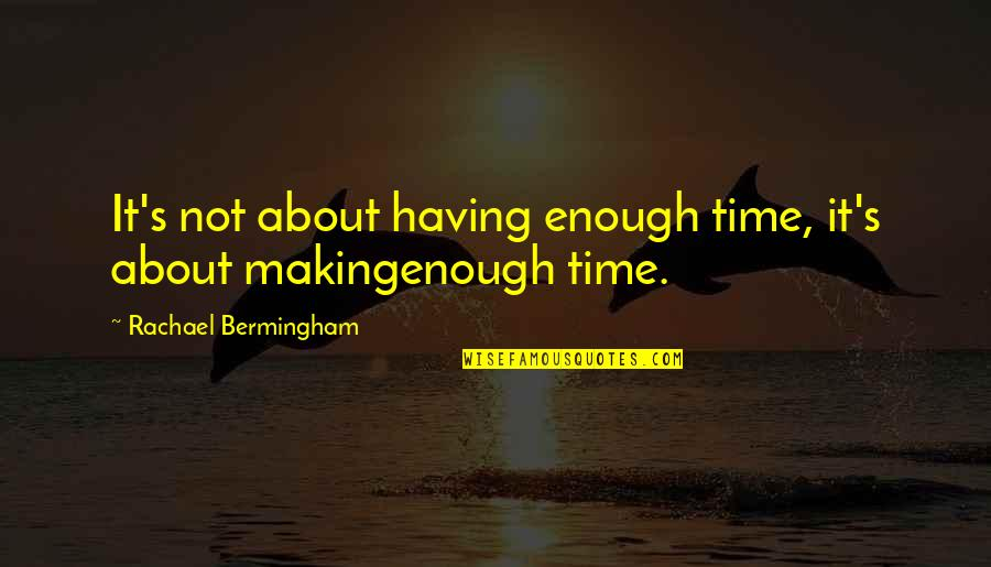 About Motivational Quotes By Rachael Bermingham: It's not about having enough time, it's about