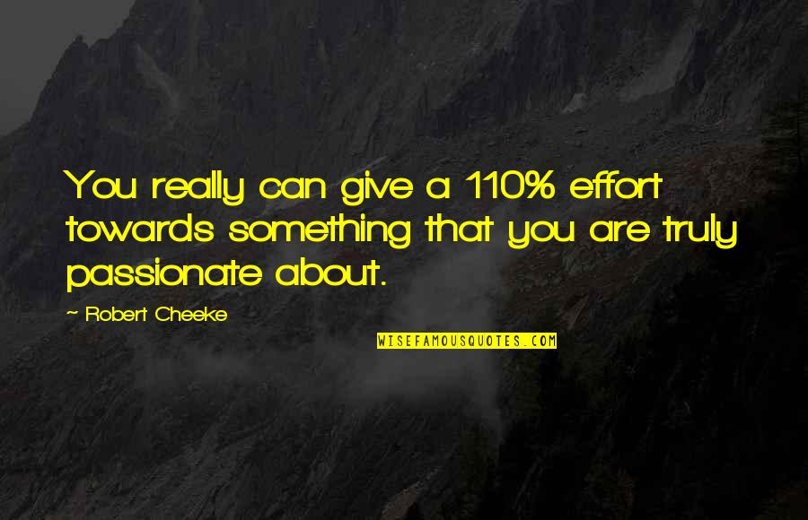 About Motivational Quotes By Robert Cheeke: You really can give a 110% effort towards