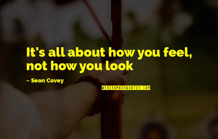 About Motivational Quotes By Sean Covey: It's all about how you feel, not how