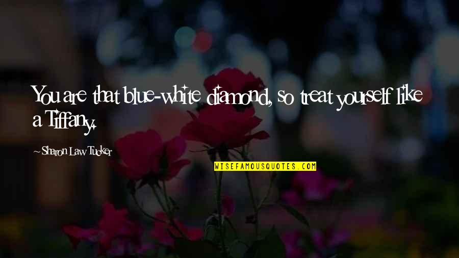 About Motivational Quotes By Sharon Law Tucker: You are that blue-white diamond, so treat yourself