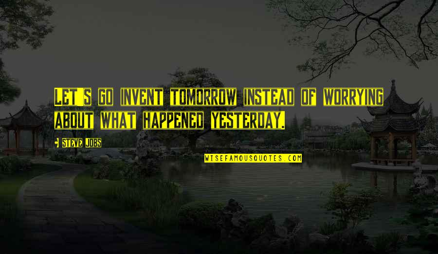About Motivational Quotes By Steve Jobs: Let's go invent tomorrow instead of worrying about