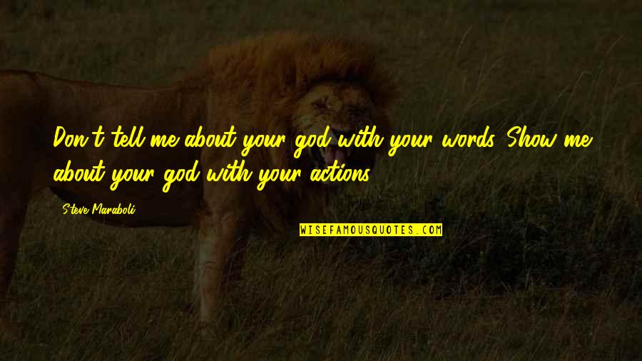 About Motivational Quotes By Steve Maraboli: Don't tell me about your god with your