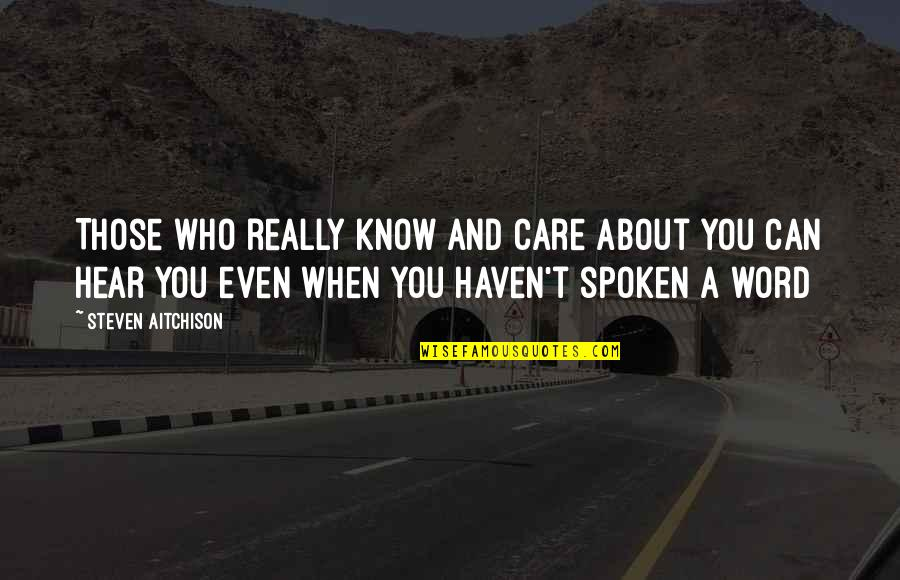 About Motivational Quotes By Steven Aitchison: Those who really know and care about you