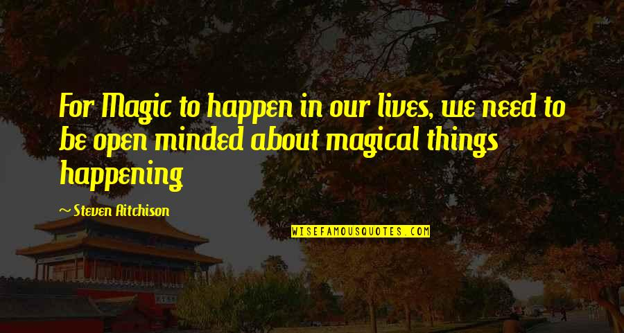 About Motivational Quotes By Steven Aitchison: For Magic to happen in our lives, we