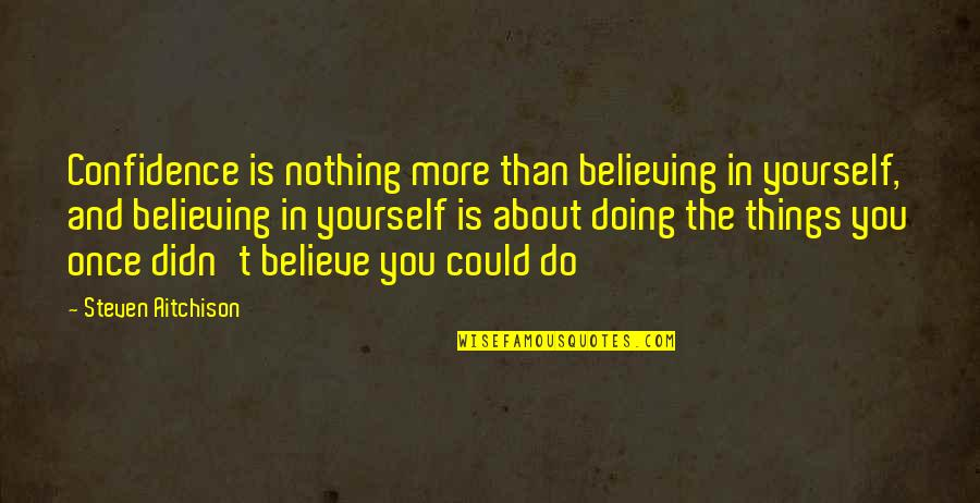 About Motivational Quotes By Steven Aitchison: Confidence is nothing more than believing in yourself,