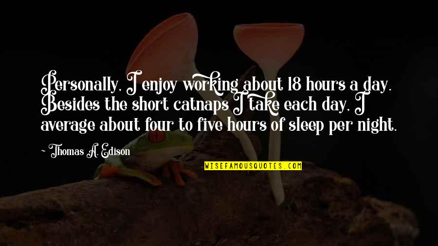 About Motivational Quotes By Thomas A. Edison: Personally, I enjoy working about 18 hours a