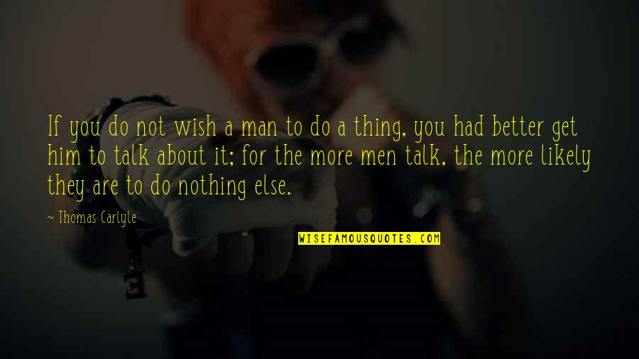 About Motivational Quotes By Thomas Carlyle: If you do not wish a man to