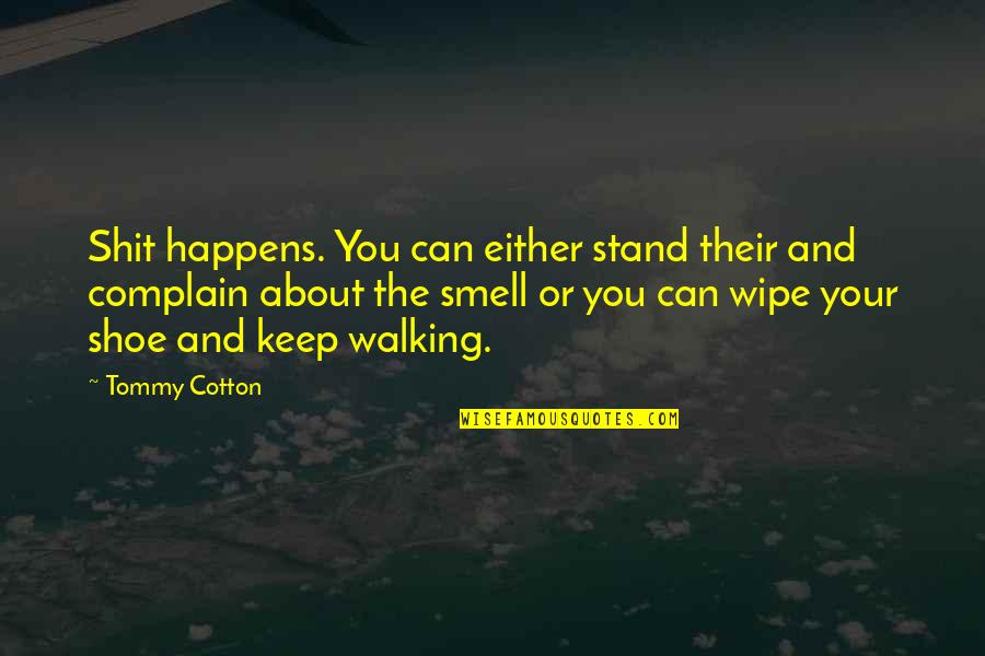 About Motivational Quotes By Tommy Cotton: Shit happens. You can either stand their and