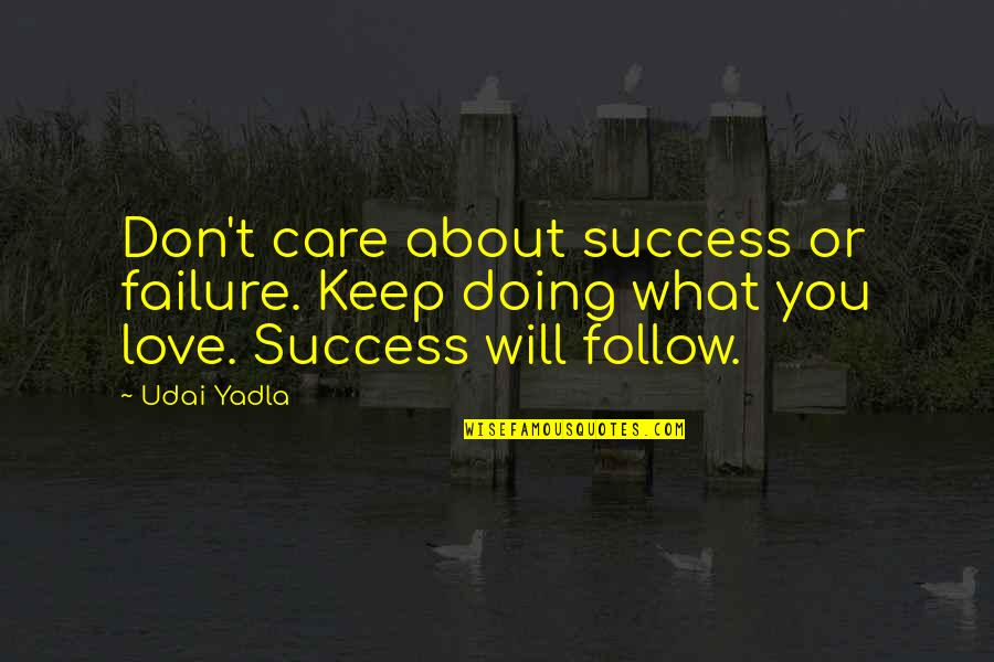 About Motivational Quotes By Udai Yadla: Don't care about success or failure. Keep doing