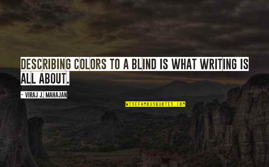About Motivational Quotes By Viraj J. Mahajan: Describing colors to a blind is what writing