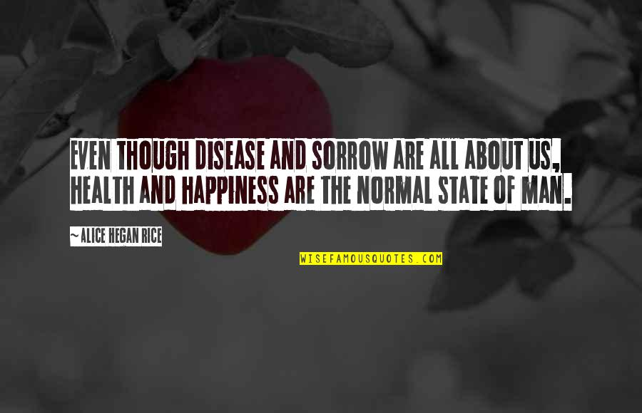 About My Happiness Quotes By Alice Hegan Rice: Even though disease and sorrow are all about