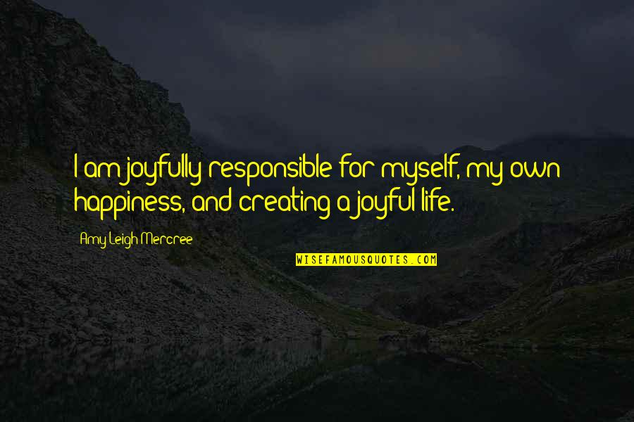 About My Happiness Quotes By Amy Leigh Mercree: I am joyfully responsible for myself, my own