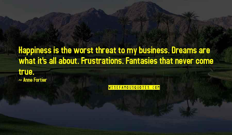 About My Happiness Quotes By Anne Fortier: Happiness is the worst threat to my business.