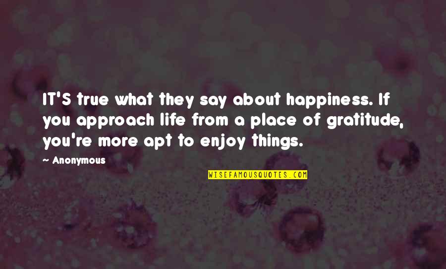 About My Happiness Quotes By Anonymous: IT'S true what they say about happiness. If