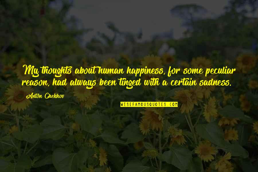 About My Happiness Quotes By Anton Chekhov: My thoughts about human happiness, for some peculiar
