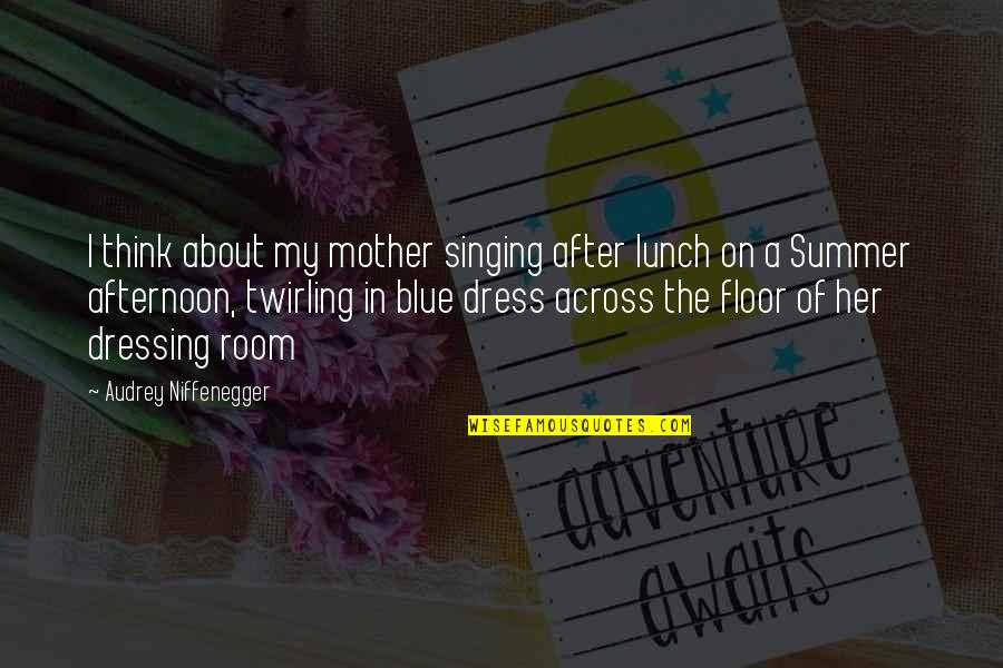 About My Happiness Quotes By Audrey Niffenegger: I think about my mother singing after lunch