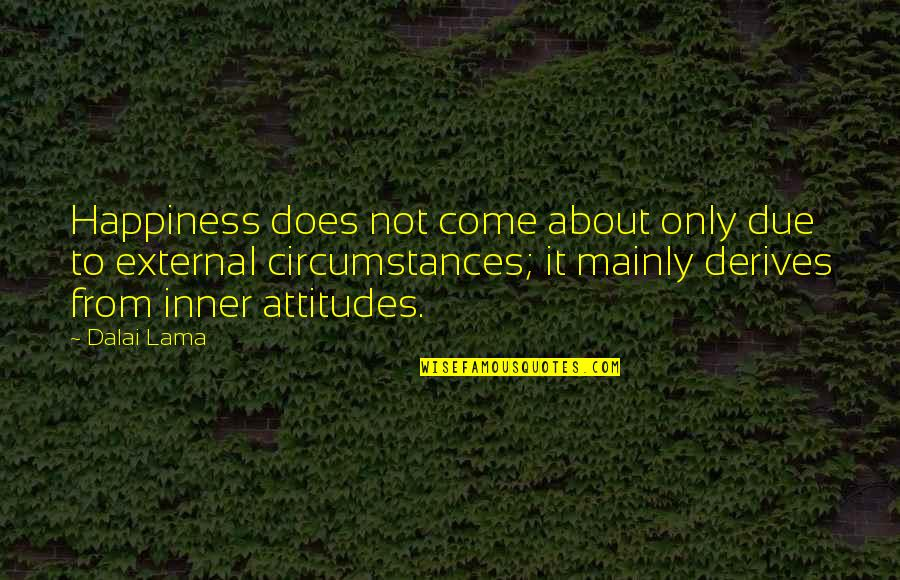 About My Happiness Quotes By Dalai Lama: Happiness does not come about only due to