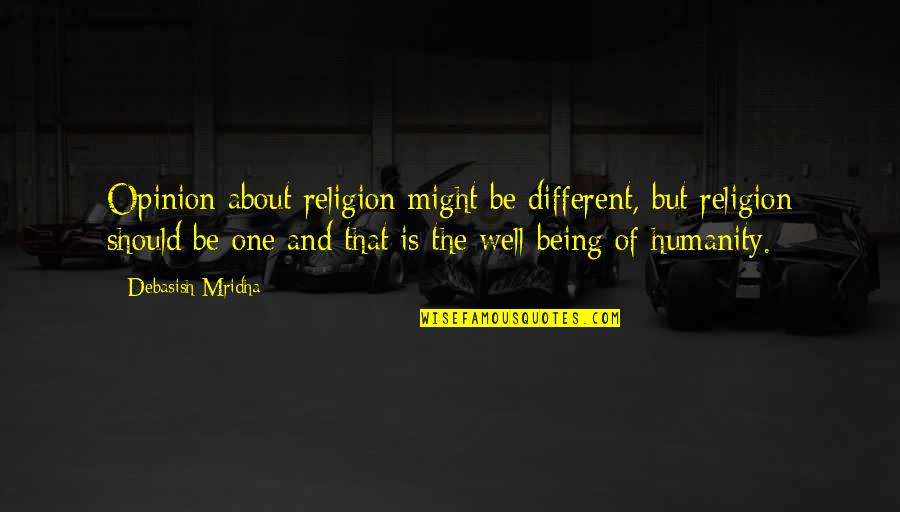 About My Happiness Quotes By Debasish Mridha: Opinion about religion might be different, but religion