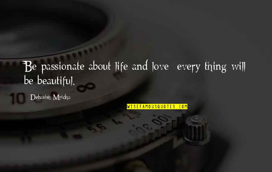 About My Happiness Quotes By Debasish Mridha: Be passionate about life and love; every thing