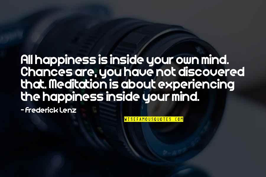 About My Happiness Quotes By Frederick Lenz: All happiness is inside your own mind. Chances
