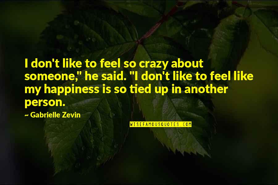 About My Happiness Quotes By Gabrielle Zevin: I don't like to feel so crazy about