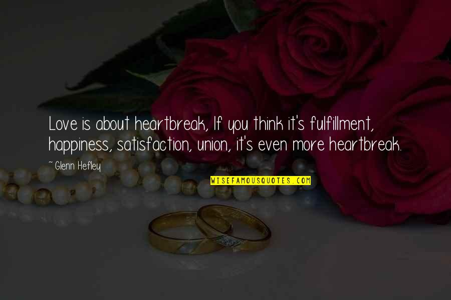 About My Happiness Quotes By Glenn Hefley: Love is about heartbreak, If you think it's