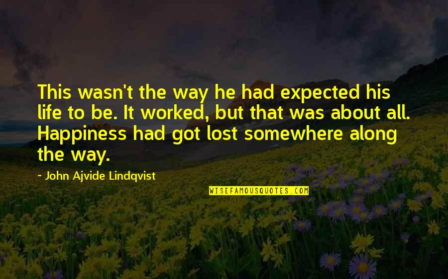 About My Happiness Quotes By John Ajvide Lindqvist: This wasn't the way he had expected his