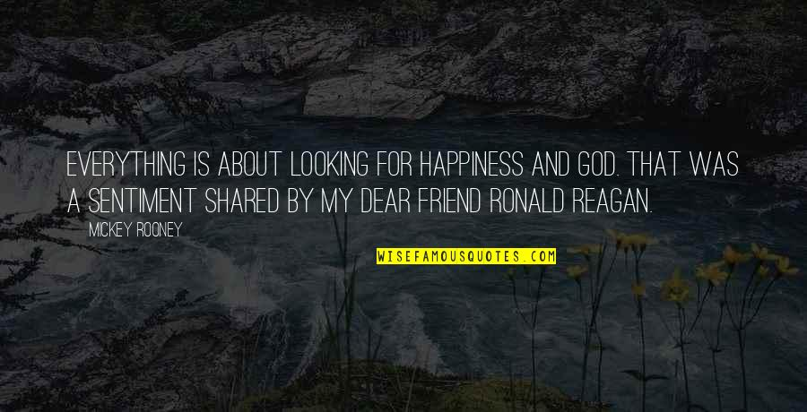 About My Happiness Quotes By Mickey Rooney: Everything is about looking for happiness and God.