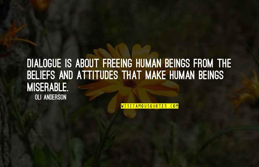 About My Happiness Quotes By Oli Anderson: Dialogue is about freeing human beings from the