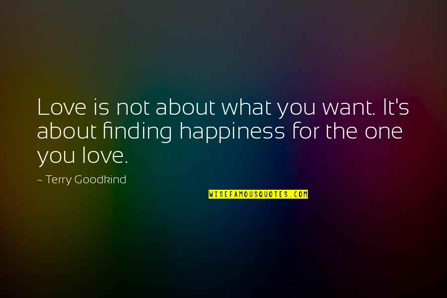 About My Happiness Quotes By Terry Goodkind: Love is not about what you want. It's