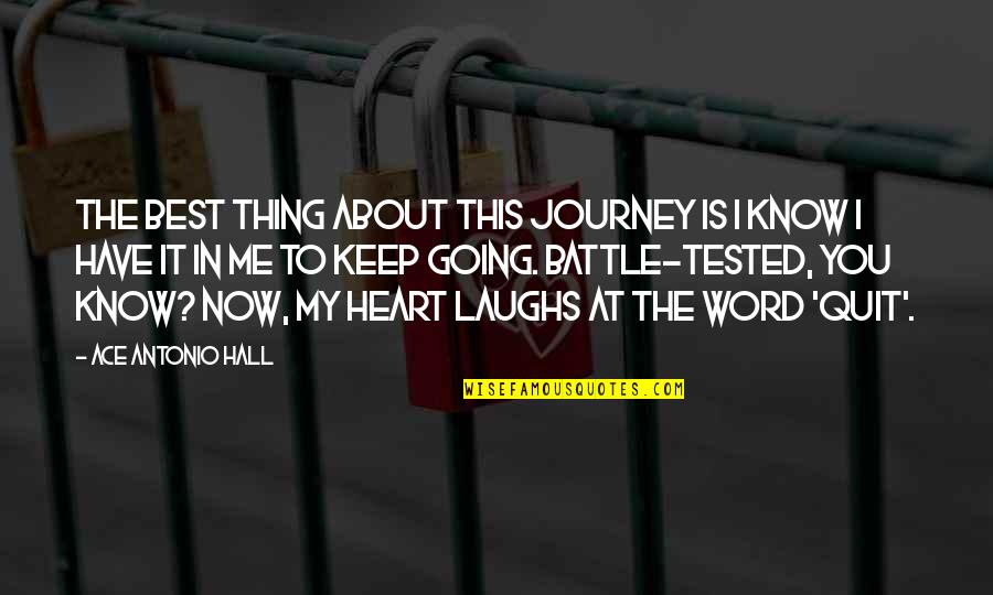 About The Journey Quotes By Ace Antonio Hall: The best thing about this journey is I