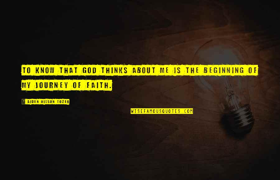 About The Journey Quotes By Aiden Wilson Tozer: To know that God thinks about me is