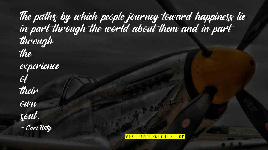 About The Journey Quotes By Carl Hilty: The paths by which people journey toward happiness