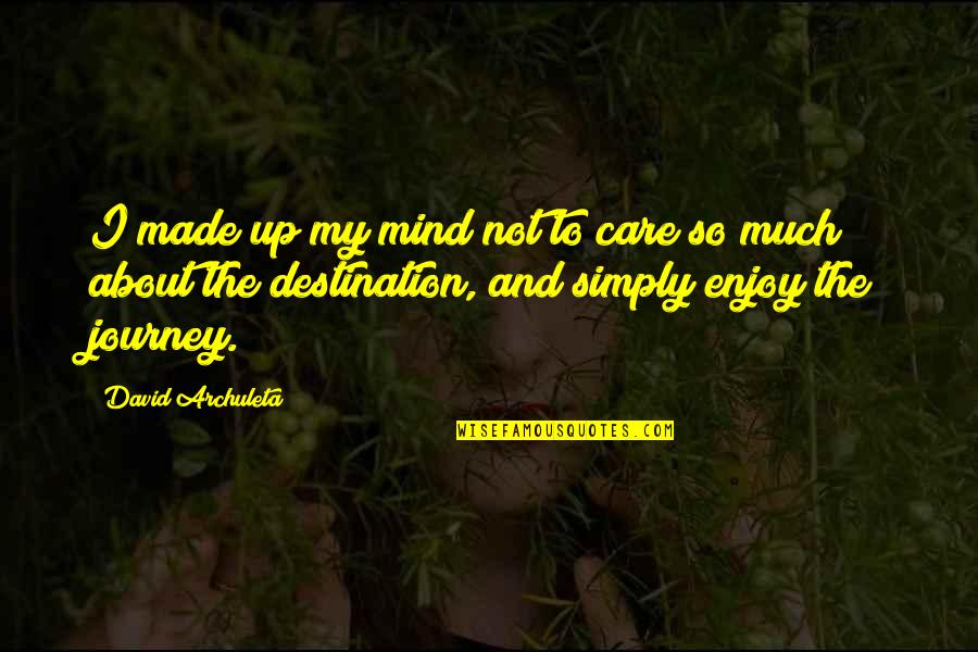 About The Journey Quotes By David Archuleta: I made up my mind not to care
