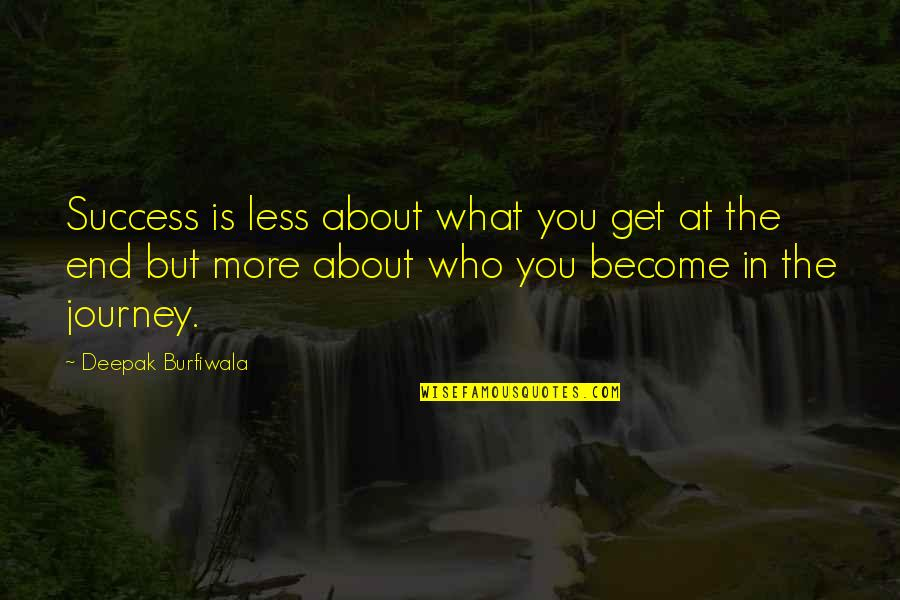 About The Journey Quotes By Deepak Burfiwala: Success is less about what you get at