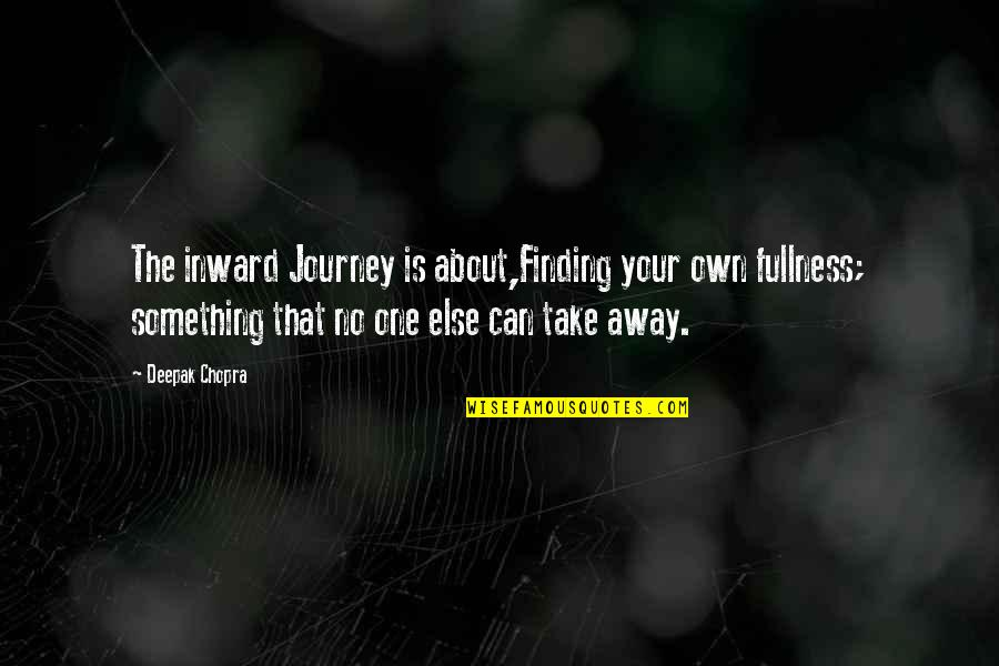 About The Journey Quotes By Deepak Chopra: The inward Journey is about,Finding your own fullness;