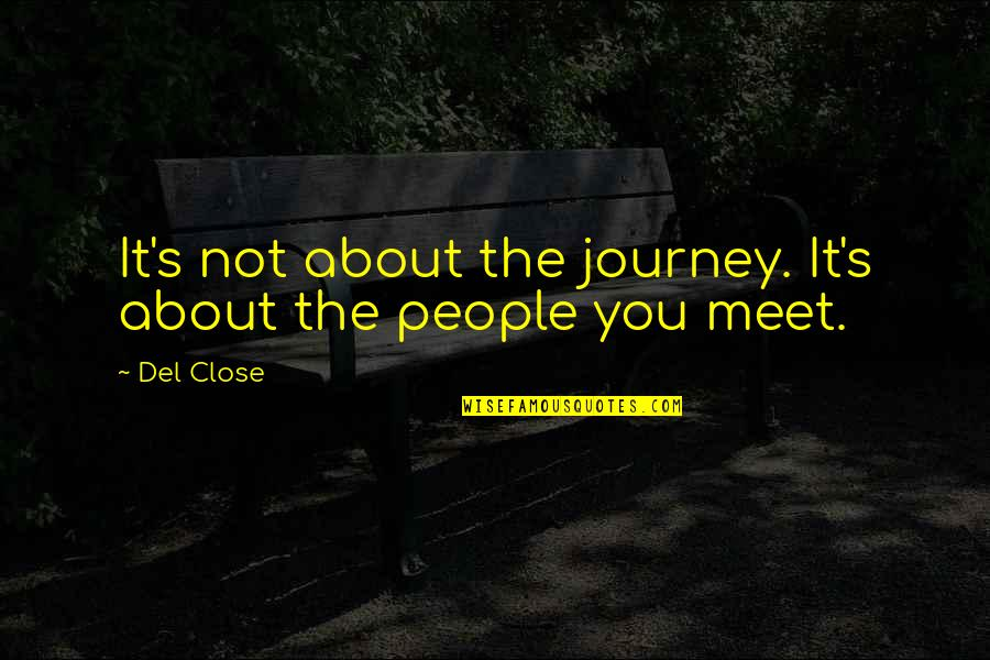 About The Journey Quotes By Del Close: It's not about the journey. It's about the