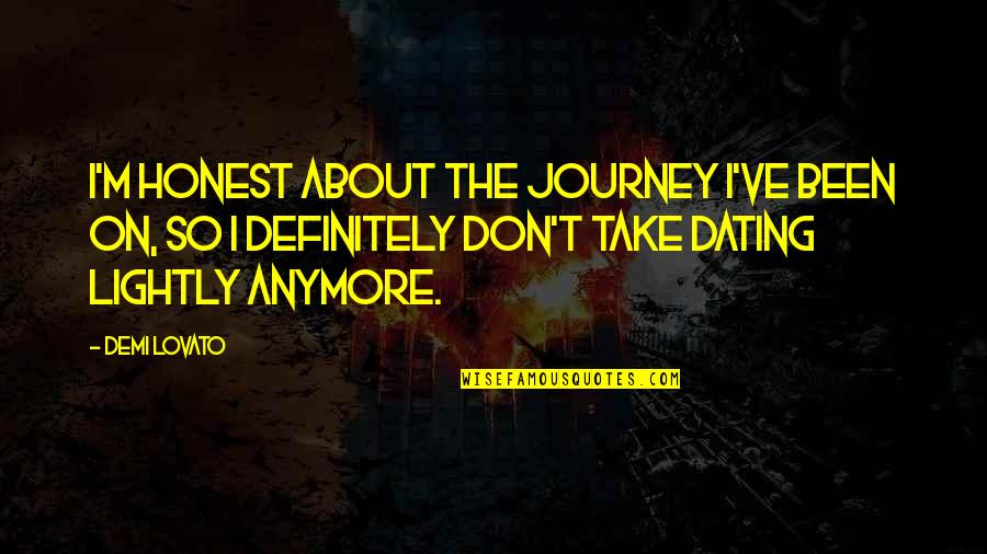About The Journey Quotes By Demi Lovato: I'm honest about the journey I've been on,