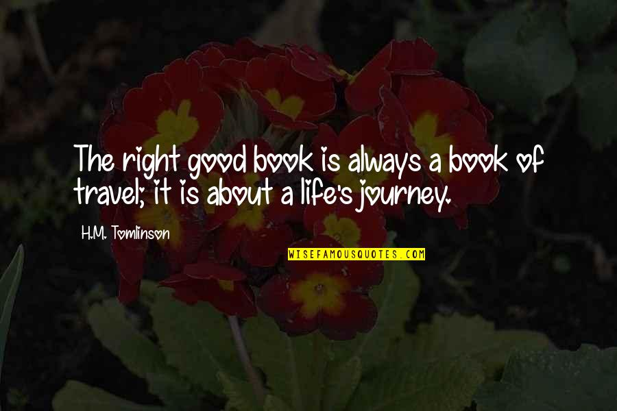 About The Journey Quotes By H.M. Tomlinson: The right good book is always a book