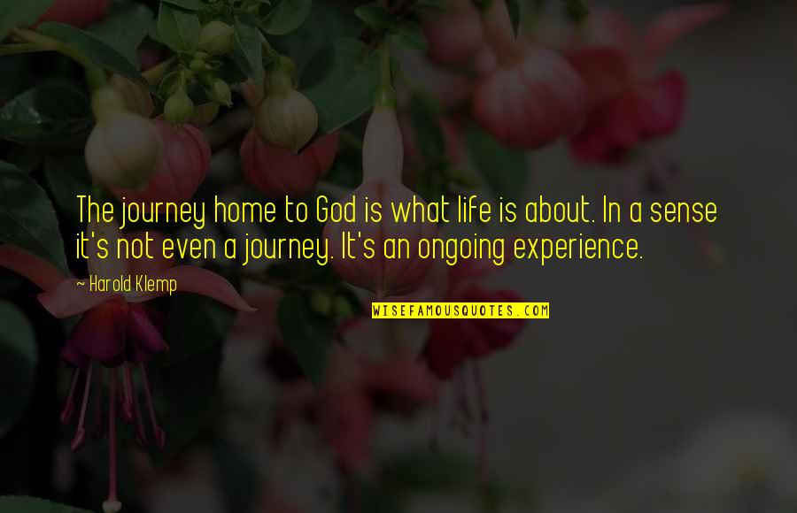 About The Journey Quotes By Harold Klemp: The journey home to God is what life