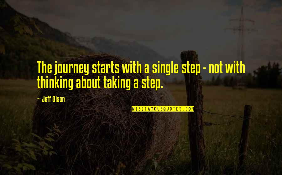 About The Journey Quotes By Jeff Olson: The journey starts with a single step -